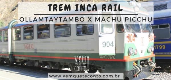 Trem Inca Rail de Ollamtaytambo a Machu Picchu